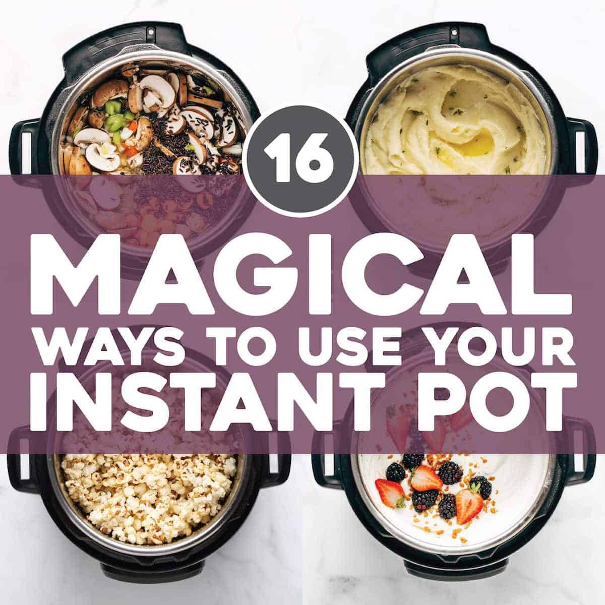 16 Magical Ways to Use Your Instant Oo