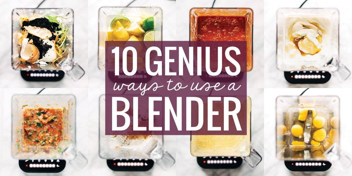 10 Genius Ways to Use a Blender